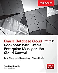Oracle Database Cloud Cookbook with Oracle Enterprise Manager 13c Cloud Control by Porus Homi Havewala (2016-08-05)