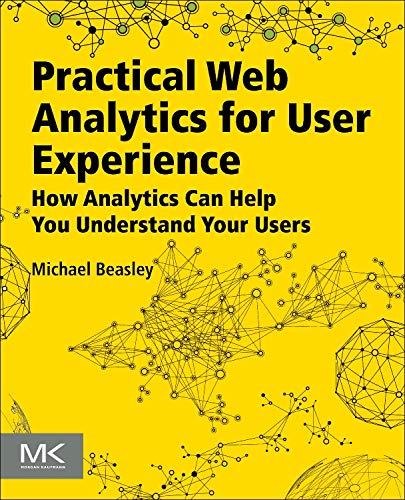 Practical Web Analytics for User Experience: How Analytics Can Help You Understand Your Users por Michael Beasley