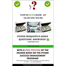 Fiverr Frequently Asked Questions Answered: With excerpt of the INSIDER book on the Fiverr Success Management program (Freelancing for Fun and Profit 1) (English Edition)