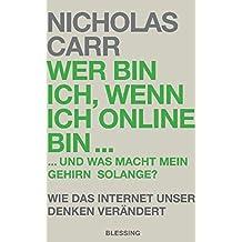 Wer bin ich, wenn ich online bin…: und was macht mein Gehirn solange?  - Wie das Internet unser Denken verändert