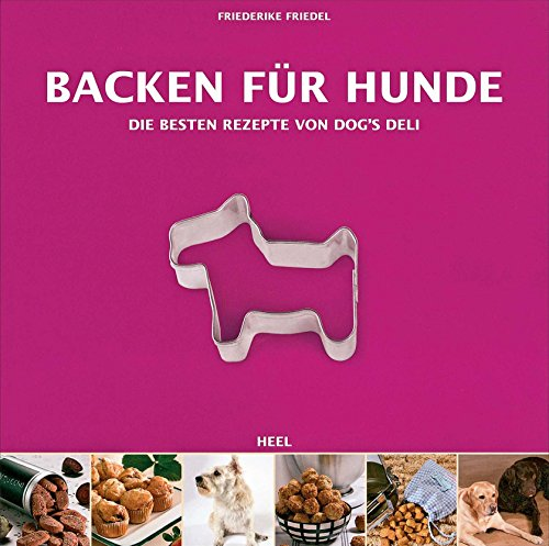 Backen für Hunde: Die besten Rezepte von Dog\'s Deli