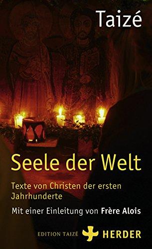 Seele der Welt: Texte von Christen der ersten Jahrhunderte