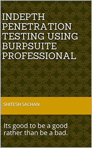 Indepth Penetration Testing using BurpSuite Professional: Its good to be a  good rather than be a bad