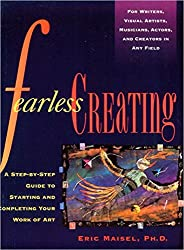 Fearless Creating: A Step-by-step Guide to Starting and Completing Your Work of Art (Inner Work Book) by Eric Maisel (2000-07-31)
