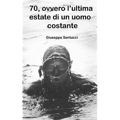 70, Ovvero L'ultima Estate Di Un Uomo Costante (7, 70, 700.)