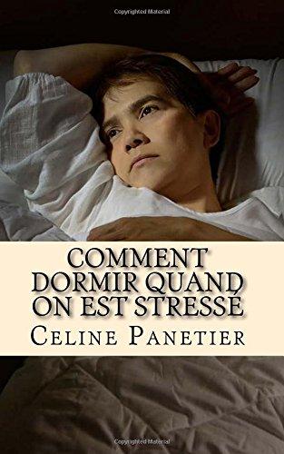 Comment dormir quand on est stresse: Découvrez quelques trucs et astuces qui vous aideront a dominer votre stress afin de pouvoir bien dormir. par Celine Panetier