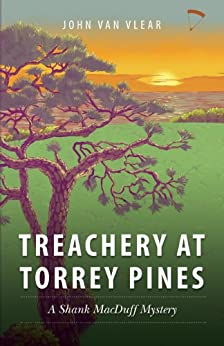 Treachery at Torrey Pines: A Shank MacDuff Mystery (Shank MacDuff Mystery Chronicles Book 1) by [Van Vlear, John]