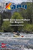 DKV-Gewässerführer für Bayern: Flussführer für Bayern und Umgebung (DKV-Regionalführer) - Otto Schneider