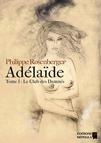 Couverture du livre Adélaïde: Tome I : Le club des Damnés