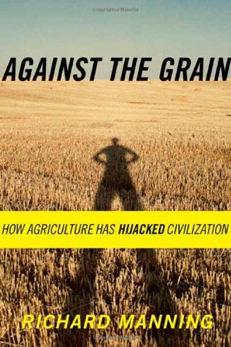 Against the Grain: How Agriculture Has Hijacked Civilization by Richard Manning (2004-02-01) par Richard Manning