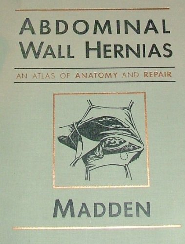 Abdominal Wall Hernias: An Atlas of Anatomy and Repair por John F. Madden MD  PhD