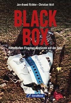 Black Box: Wie sicher ist Fliegen? Ein Blick hinter die Kulissen der Flugunfalluntersuchung. Ein packendes Buch über tragische Flugzeugunglücke, deren Ursachenforschung die Luftfahrt veränderte von [Richter, Jan-Arwed, Wolf, Christian]