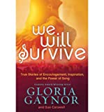 [(We Will Survive: True Stories of Encouragement, Inspiration, and the Power of Song)] [ By (author) Gloria Gaynor, By (