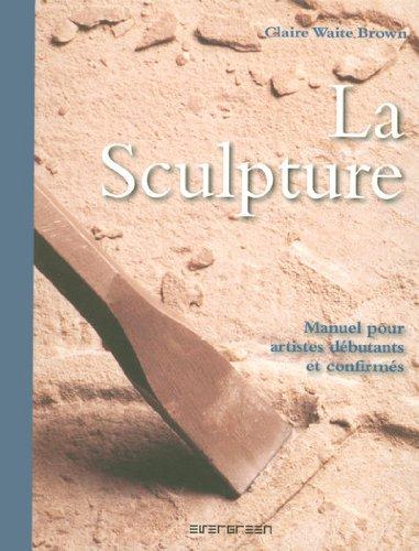 La Sculpture : Manuel pour artistes débutants et confirmés par Claire Waite Brown