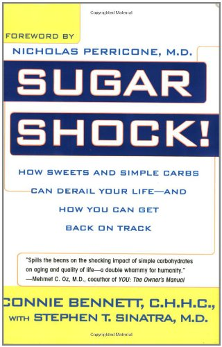 Sugar Shock!: How Sweets and Simple Carbs Can Derail Your Life-- And How You Can Get Back on Track