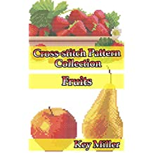 Cross-stitch Pattern Collection. Fruits: Counted Cross-Stitching for Beginners (Cross-stitch embroidery Book 4) (English Edition)