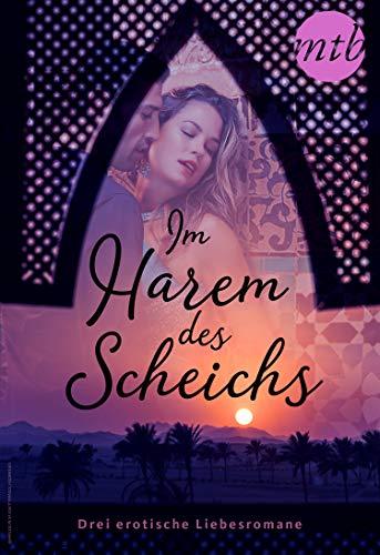 Im Harem des Scheichs - drei erotische Liebesromane (eBundle)