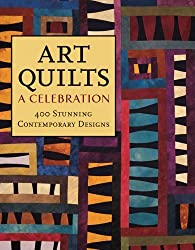 Art Quilts: A Celebration: 400 Stunning Contemporary Designs by Robert Shaw (2005-09-01)