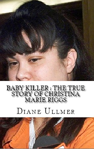 Baby Killer : The True Story of Christina Marie Riggs (English Edition)