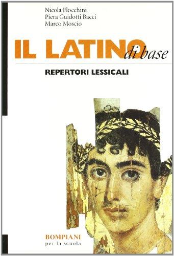 Latino di base. Teoria ed esercizi. Repertori lessicali. Per le Scuole superiori