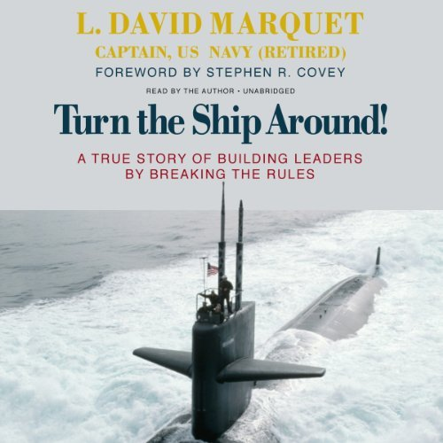 Turn the Ship Around! A True Story of Building Leaders by Breaking the Rules (LIBRARY EDITION) by L. David Marquet (2014-03-01)