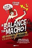 Balance ton macho ! Les oscars de la misogynie. 500 perles cultissimes de 250 personnalités nommées dans 22 catégories.