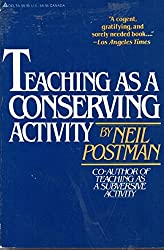 Teaching As A Conserving Activity by Neil Postman (1979-08-01)