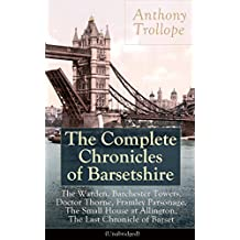 The Complete Chronicles of Barsetshire: The Warden, Barchester Towers, Doctor Thorne, Framley Parsonage, The Small House at Allington, The Last Chronicle ... He Knew He Was Right and The Prime Minister