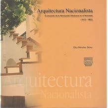 Arquitectura nacionalista/ Nationalist Architecture: El proyecto de la revolucion mexicana en el noroeste, 1915-1962/ The Mexican Revolution Project in the North East, 1915-1962