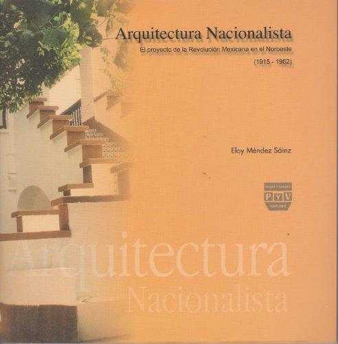 Descargar Libro Libro Arquitectura nacionalista/ Nationalist Architecture: El proyecto de la revolucion mexicana en el noroeste, 1915-1962/ The Mexican Revolution Project in the North East, 1915-1962 de Eloy Mendez Sainz