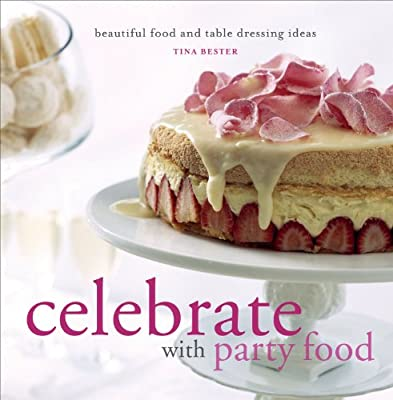 Celebrate with Party Food: Beautiful Food and Table Dressing Ideas - low-cost UK light store.