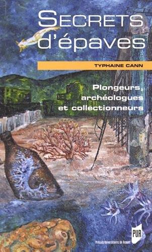 Secrets d'épaves : Plongeurs, archéologues et collectionneurs par Typhaine Cann