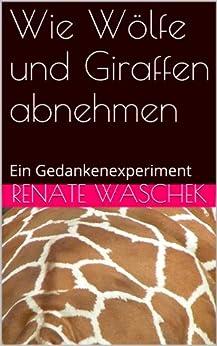 Wie Wölfe und Giraffen abnehmen (Selbstbestimmt Essen 1) (German Edition) by [Waschek, Renate]