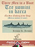 Three Men in a Boat (To Say Nothing of the Dog) - Tre uomini in barca (Senza contare il cane): Bilingual parallel text - Bilingue con testo inglese a fronte: ... (Dual Language Easy Reader Vol. 16)