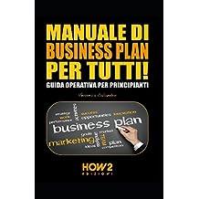 MANUALE DI BUSINESS PLAN PER TUTTI!: Guida Operativa per Principianti (HOW2 Edizioni, Band 95)