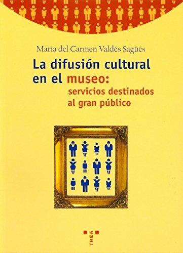 La difusión cultural en el museo: servicios destinados al gran público (Biblioteconomía y Administración Cultural)