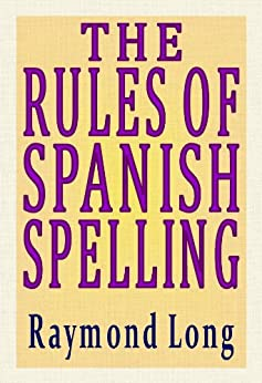 The Rules of Spanish Spelling (English Edition) di [Long, Raymond]