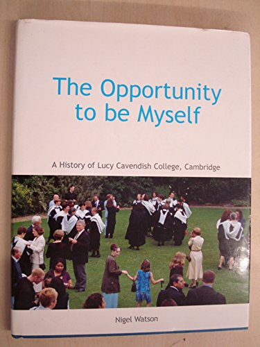 The Opportunity to be Myself: a History of Lucy Cavendish College, Cambridge