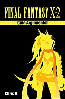Final Fantasy X-2 - Guía Argumental de [Herraiz, Chris]