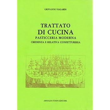Trattato Di Cucina, Pasticceria Moderna, Credenza E Relativa Confettureria... (Rist. Anast. Torino, 1854)