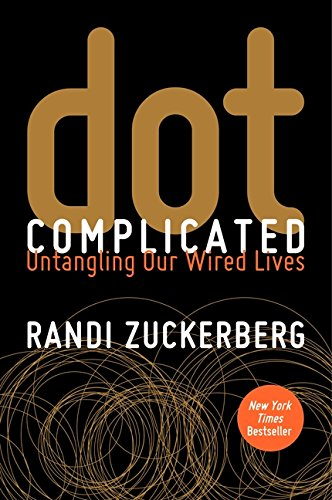 dot Complicated: Untangling Our Wired Lives por Randi Zuckerberg