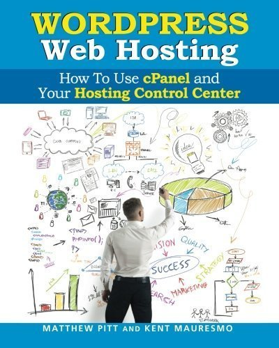 WordPress Web Hosting: How To Use cPanel and Your Hosting Control Center (Read2L by Kent Mauresmo (2014-04-03) (Kent Mauresmo)