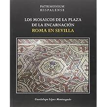 Los mosaicos de la Plaza de la Encarnación: Roma en Sevilla (Patrimonium Hispalense)