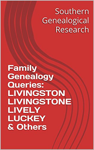 Family Genealogy Queries: LIVINGSTON LIVINGSTONE LIVELY LUCKEY & Others (Southern Genealogical Research) book cover
