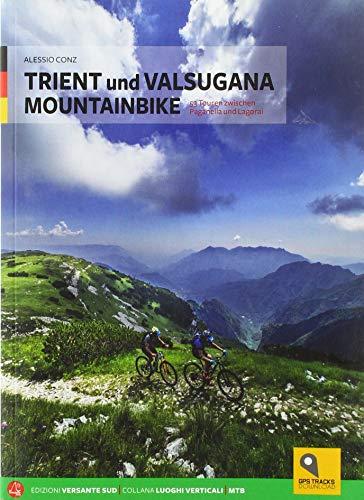Trient und Valsugana Mountainbike: 53 Touren zwischen Paganella und Lagorai - mit GPS tracks/downloads