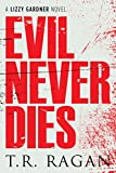 Evil Never Dies (The Lizzy Gardner Series Book 6) by T.R. Ragan