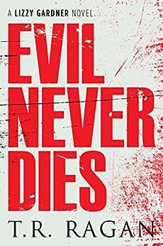 Evil Never Dies (Lizzy Gardner Book 6) (English Edition) van [Ragan, T.R.]