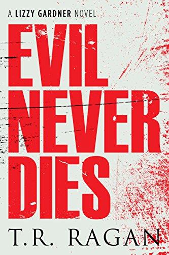 Evil Never Dies (The Lizzy Gardner Series Book 6) by T.R. Ragan