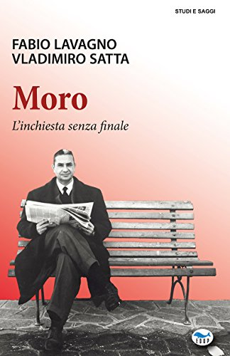 Moro: L'inchiesta senza finale (Studi e Saggi Vol. 80) (Italian Edition)