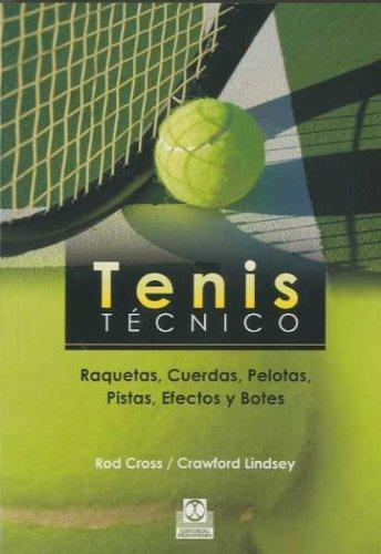 TENIS TÉCNICO. Raquetas, Cuerdas, Pelotas, Pistas, Efectos y Botes (Deportes) por Rod Cross